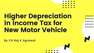 Higher Depreciation in Income Tax for New Motor Vehicle AY 2020-21 by CA Raj K Agrawal