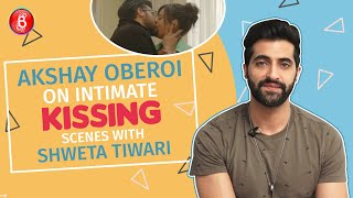 Akshay Oberoi Opens Up On His Intimate Kissing Scenes With Shweta Tiwari | Hum Tum And Them