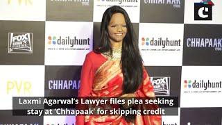 Laxmi Agarwal's Lawyer files plea seeking stay at 'Chhapaak' for skipping credit