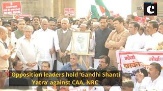 Opposition leaders hold 'Gandhi Shanti Yatra' against CAA, NRC