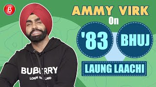 Punjabi Star Ammy Virk's Honest Take On Making A Mark In Bollywood With '83' & 'Bhuj'   Laung Laachi