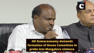 HD Kumaraswamy demands formation of House Committee to probe into Mangaluru violence