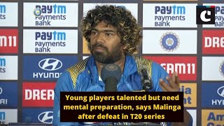 Young players talented but need mental preparation, says Malinga after defeat in T20 series