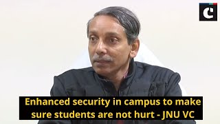 Enhanced security in campus to make sure students are not hurt : JNU VC