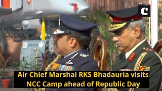 Air Chief Marshal RKS Bhadauria visits NCC Camp ahead of Republic Day