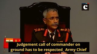 Judgement call of commander on ground has to be respected: Army Chief
