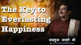 The Key to Everlasting Happiness I हँसता हुआ जीवन जीने की कुंजी। SadhguruSakshiShree