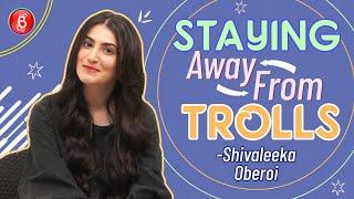 Shivaleeka Oberoi Opens Up On Scaring Off The Trolls | Yeh Saali Aashiqui