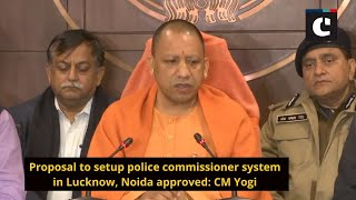 Proposal to setup police commissioner system in Lucknow, Noida approved: CM Yogi
