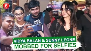 Vidya Balan & Sunny Leone Mobbed By Fans For Selfies At The Mumbai Airport