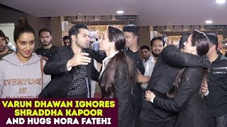 Varun Dhawan Ignores Shraddha Kapoor And HUGS Nora Fatehi In Front For Her