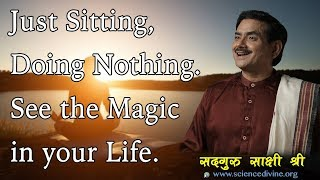 Just Sitting, Doing Nothing. See the Magic in your Life I SadhguruSakshiShree