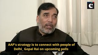 AAP's strategy is to connect with people of Delhi_ Gopal Rai on upcoming polls