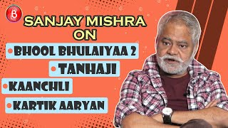 Sanjay Mishra On Ajay Devgn's Tanhaji, Kaanchli & Working With Kartik Aaryan In Bhool Bhulaiyaa 2