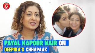 Payal Kapoor Nair Opens Up Deepika Padukone's Chhapaak