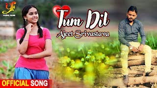 """Tum Dil"" Full Video - Ajeet Srivastava - A Romantic Love Story - Bollywood Songs"