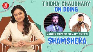 Tridha Chaudhary Speaks Up On Ranbir Kapoor-Sanjay Dutt's Shamshera | Chargesheet