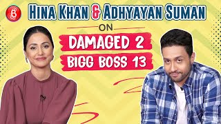 Hina Khan & Adhyayan Suman Spill Some Beans On Bigg Boss 13 & Damaged 2