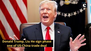 Donald Trump, Liu He sign phase one of US-China trade deal