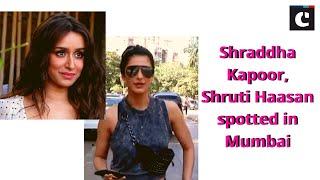 Shraddha Kapoor, Shruti Haasan spotted in Mumbai