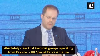 Absolutely clear that terrorist groups operating from Pakistan: UK Special Representative