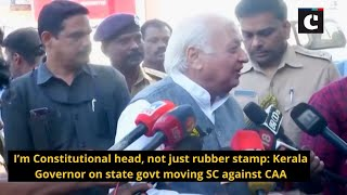 I'm Constitutional head, not just rubber stamp: Kerala Governor on state govt moving SC against CAA