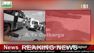 Jewargi Cross Par Ek Khatoon BUS Ke Niche Aakar Halakh Hogai A.Tv News 16-1-2020
