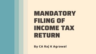 Mandatory Filing of Income Tax Return AY 2020-21 by CA Raj K Agrawal