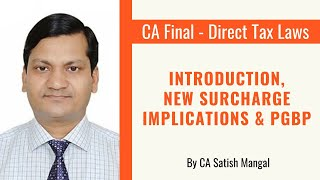 Introduction, New Surcharge Implications & PGBP | CA Final - Direct Tax Laws by CA Satish Mangal