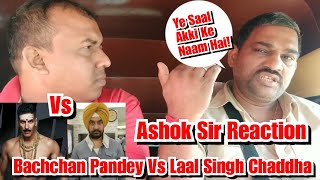 Bachchan Pandey Vs Laal Singh Chaddha Clash Reaction By Ashok Sir