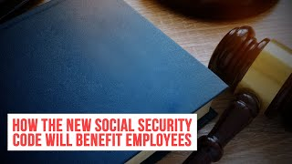 How the new Social Security Code will benefit employees