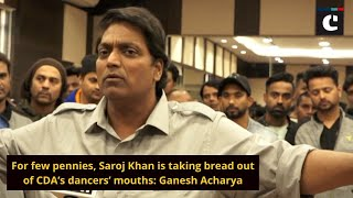 For few pennies, Saroj Khan is taking bread out of CDA's dancers' mouths: Ganesh Acharya