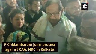 P Chidambaram joins protest against CAA, NRC in Kolkata
