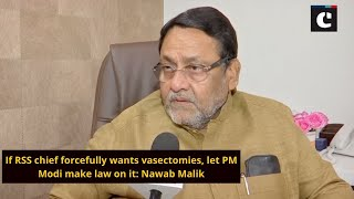 If RSS chief forcefully wants vasectomies, let PM Modi make law on it - Nawab Malik