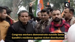 Congress workers demonstrate outside Sonia Gandhi's residence against ticket distribution