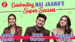 Awez Darbar, Anmol Bhatia & Musskan Sethi on 'Nai Jaana' song's success