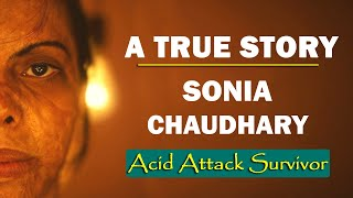 Sonia Chaudhary: Acid Attack Survivor | A True Story | Words of Wisdom