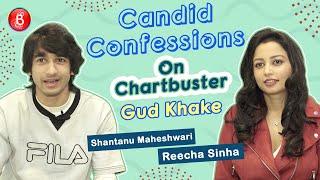 Shantanu Maheshwari & Reecha Sinha's Candid Confessions On Chartbuster Song Gud Khake