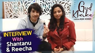 Gud Khake | Shantanu And Reecha Sinha Exclusive Interview | Latest Song 2020