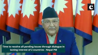 Time to resolve all pending issues through dialogue in lasting interest of 2 countries - Nepal PM