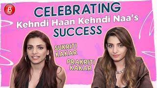 Sukriti Kakar and Prakriti Kakar's Heart-To-Heart Chat On The Success Of Kehndi Haan Kehndi Naa