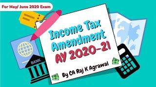 Income Tax Amendment for May/ June 2020 Exam by CA Raj K Agrawal