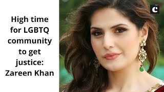High time for LGBTQ community to get justice: Zareen Khan