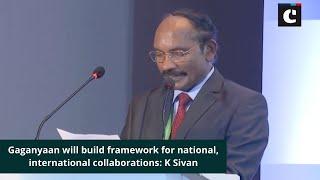 Gaganyaan will build framework for national, international collaborations: K Sivan
