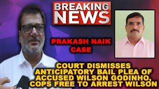 Prakash Naik Case: Court Rejects Willson Godinho's Anticipatory Bail, Godinho To Approach HC