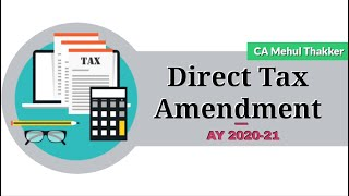 Direct Tax Amendment AY 2020-21 by CA Mehul Thakker | Applicable for CA Final, CS Prof. & CMA Final
