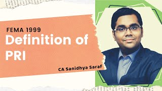 Definition of PRI | FEMA 1999 | CA Sanidhya Saraf | CA Final Law