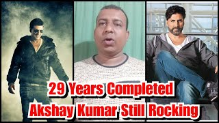 Akshay Kumar Completed 29 Years In Bollywood, My Views On His Rise And Fall