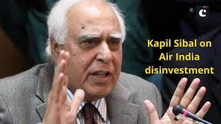 GoI has no money and so will sell all valuable assets - Kapil Sibal on Air India disinvestment