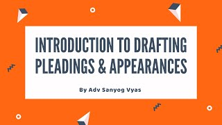 Introduction to Drafting Pleadings & Appearances by Adv Sanyog Vyas